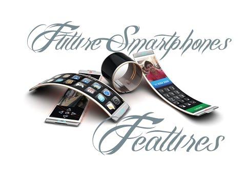 Future Smartphones - Top 5 Features