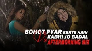 Bohut Pyar Karte Hain (Male Virsion) x Kabhi Jo Badal   Aftermorning   Dj Mix