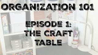 Craftroom Organization Ep 1: The Craft Table