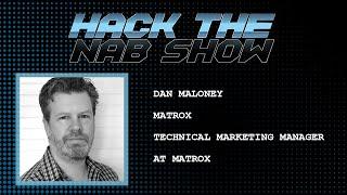 Hack The NAB Show - MATROX - Dan Maloney