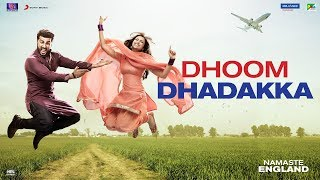 Dhoom Dhadakka (Video Song) | Namaste England
