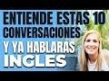 ENTIENDE ESTAS 10 CONVERSACIONES Y YA HABLARAS INGLES