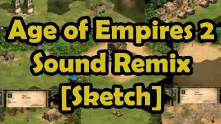 Age of Empires II Sound Remix [Sketch]