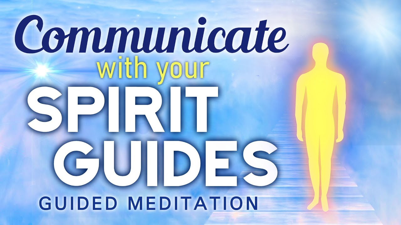 Communicate With Your SPIRIT GUIDES Guided Meditation ...