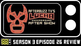 Lucha Underground Season 3 Episode 26 Review & After Show   Afterbuzz TV