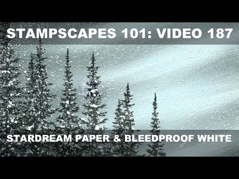 Stampscapes 101: Video 187.  Stardream Paper and Bleed Proof White