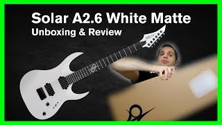 Solar A2.6 White Matte - Unboxing and guitar review!