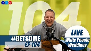 Gary Owen On HBCU's, White Weddings, & NBA Youngboy | #GetSome Podcast EP104