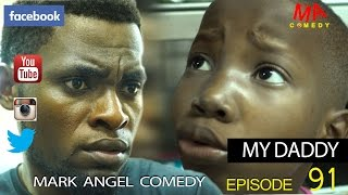 MY DADDY Mark Angel Comedy Episode 91