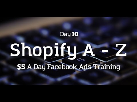 [Day 10] Shopify A to Z - $5 A Day Facebook Ads Method and Training!