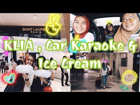 KLIA , Car Karaoke & Ice Cream 🍦 Vlog 4