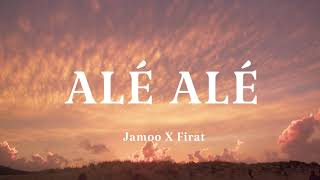 JAMOO x FIRAT - ALÉ ALÉ  [LYRICS VIDEO]