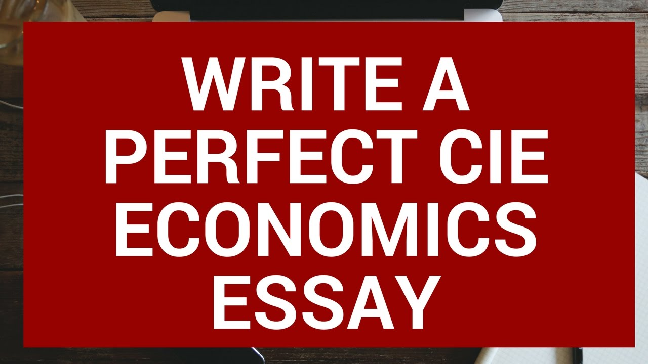 cie as economics write the perfect essay  cie as economics write the perfect essay 1