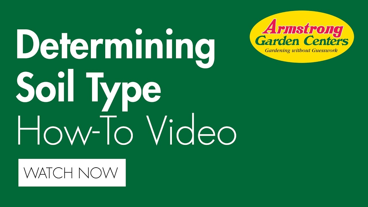 How to determine your soil type Armstrong Garden Centers YouTube