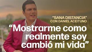 """Mostrarme como soy cambió mi vida   """"Sana Distancia"""" con Daniel Aceituno"""