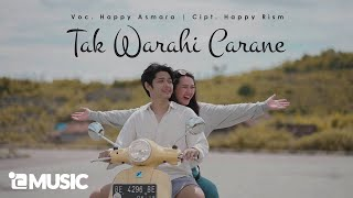 HAPPY ASMARA - TAK WARAHI CARANE (Official Music Video)