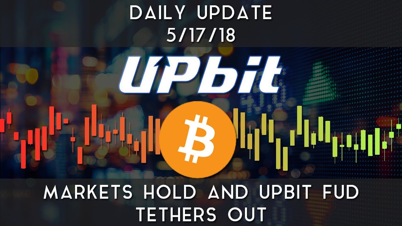 daily-update-5-17-2018-markets-hold-upbit-fud-tethers-out