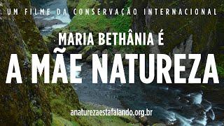 A Natureza está Falando - Maria Bethânia é A Mãe Natureza | Conservação Internacional (CI)
