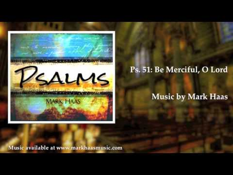 Psalm 51: Be Merciful, O Lord (Mark Haas)
