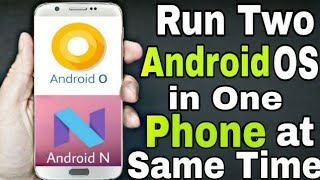 Run Two Android OS in One Smartphone at Same Time