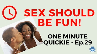 SEX SHOULD BE FUN AND CREATIVE NOT BORING AND REPETITIVE!(One Minute Quickie - Episode 29)