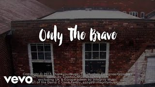 Tim Hughes - Only The Brave: (Official Lyric Video) POCKETFUL OF FAITH
