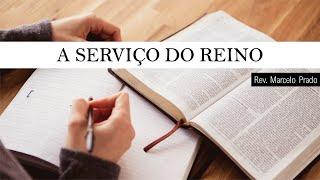 A serviço do reino I Rev. Marcelo Prado