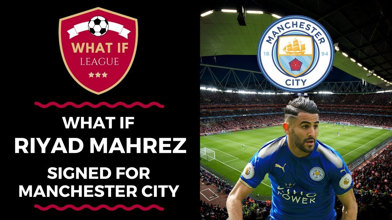 What If Riyad Mahrez Signed For Manchester City In January