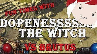 PATH OF EXILE - Dopenessssss the Witch vs. Brutus