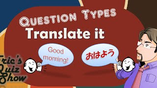 Eric's Quiz Show - Question Types - TRANSLATE IT