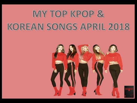 MY TOP KPOP & KOREAN SONGS APRIL 2018 (NON TITLE TRACK)