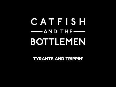 Catfish and the Bottlemen - Tyrants and Trippin'