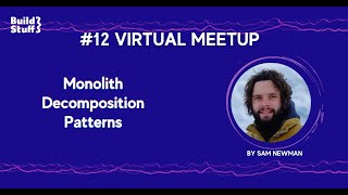 #12 e-Meetup | Sam Newman - Monolith Decomposition patterns