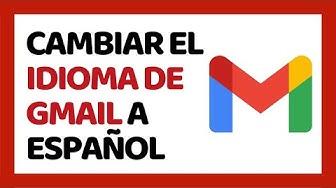 ? Cómo Cambiar el Idioma de Gmail a Español 2020