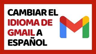 🔴 Cómo Cambiar El Idioma De Gmail A Español 2020