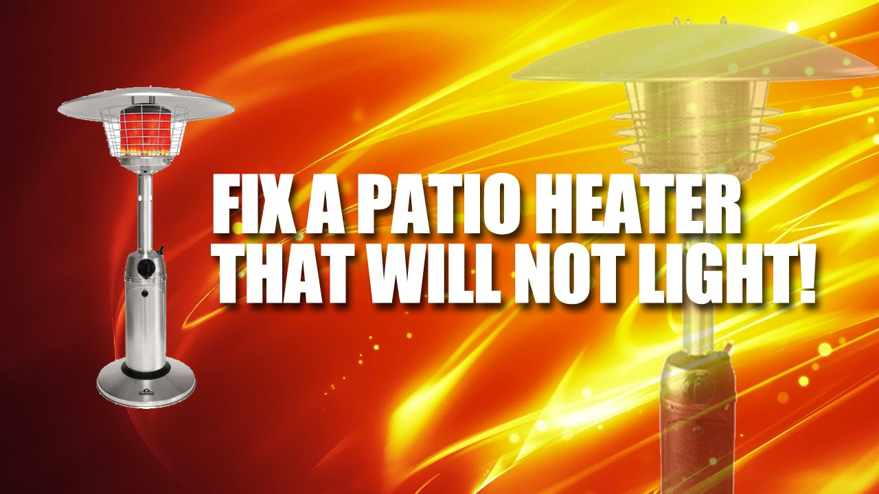 how to fix a tall patio heater that won t light solved