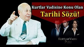 Merhum Prof. Dr. Necmettin ERBAKAN'IN Kurtlar Vadisi Dizisine Konu Olan Tarihi Sözü!