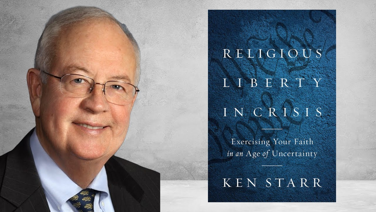 """Ken Starr's New Book """"Religious Liberty in Crisis"""" Examines How Society's Increasing Hostility to Religion Has Created New Challenges for America's First Freedom"""