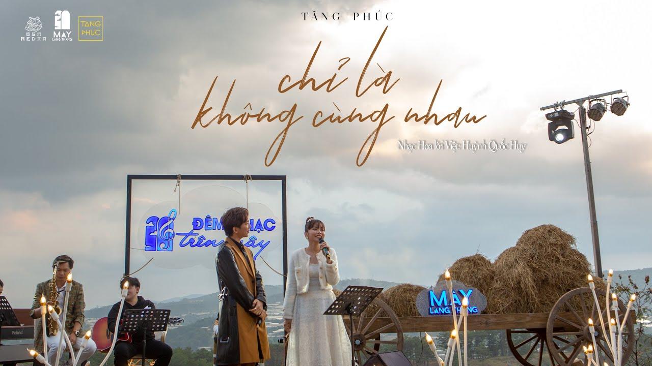 Download TĂNG PHÚC ft TRƯƠNG THẢO NHI| CHỈ LÀ KHÔNG CÙNG NHAU (Nhạc Hoa Lời Việt) | Mây In The Nest 28.3.2021