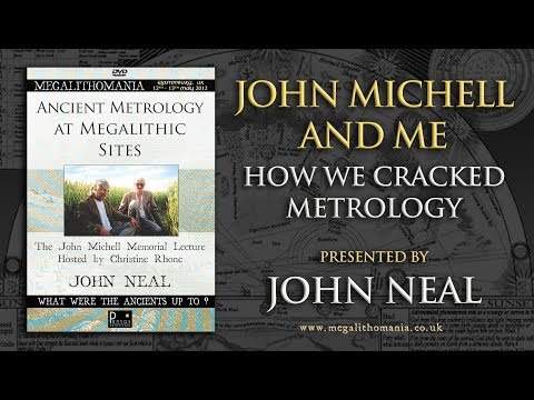 John Michell and Me - How We Cracked Metrology, Presented by John Neal - FULL LECTURE
