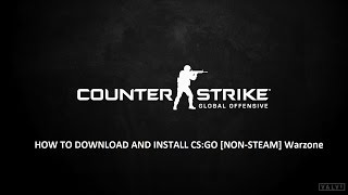 HOW TO DOWNLOAD AND INSTALL CS:GO [NON-STEAM] Warzone