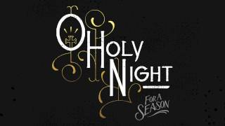 O Holy Night - For A Season