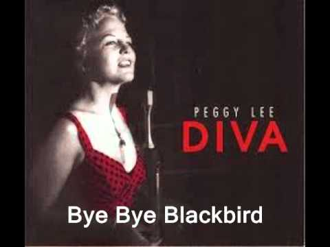 Bye Bye Blackbird: Peggy Lee.