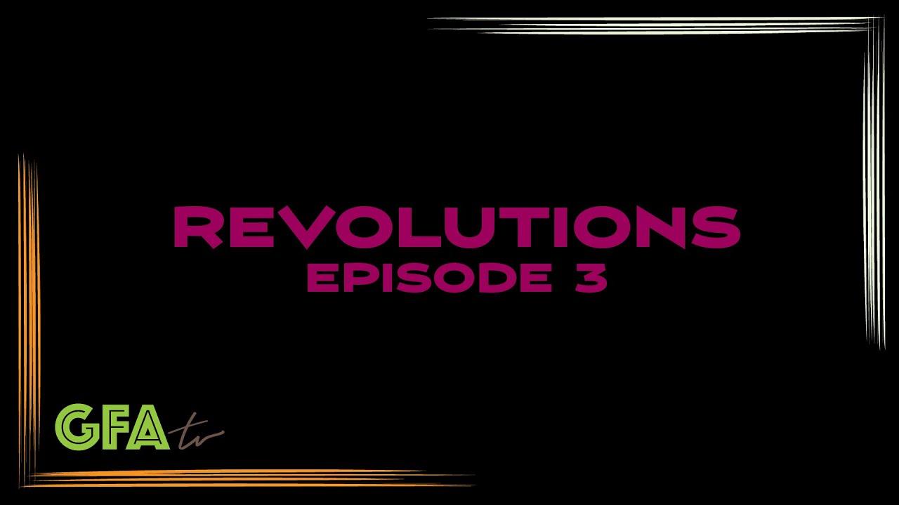 "GFAtv: ""Revolutions"" Episode 3"