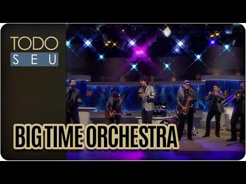 Musical Com A Banda Big Time Orchestra - Todo Seu (26/03/18)