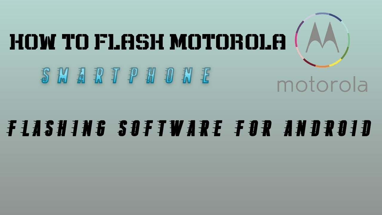 how to flash motorola android smartphone | flashing software for android