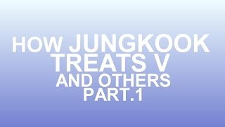 Download [ENG SUB]How jungkook treats other and v part1 Mp3 and Videos