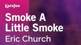 Karaoke Smoke A Little Smoke - Eric Church *