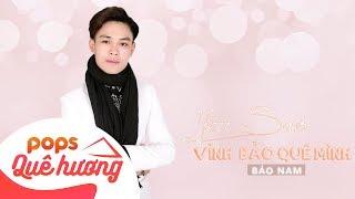 YÊU SAO VĨNH  BẢO QUÊ MÌNH | Bảo Nam