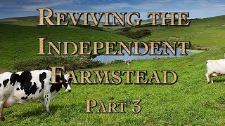 Reviving the Independent Farmstead Part 3